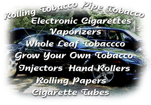 Rolling tobacco, pipe tobacco, Electronic cigarettes, Vaporiizers, Tax Free Whole Leaf tobaccos, Grow Your Own Tobaccos, Injectors, Handrollers, Rolling Papers, Cigarette Tubes